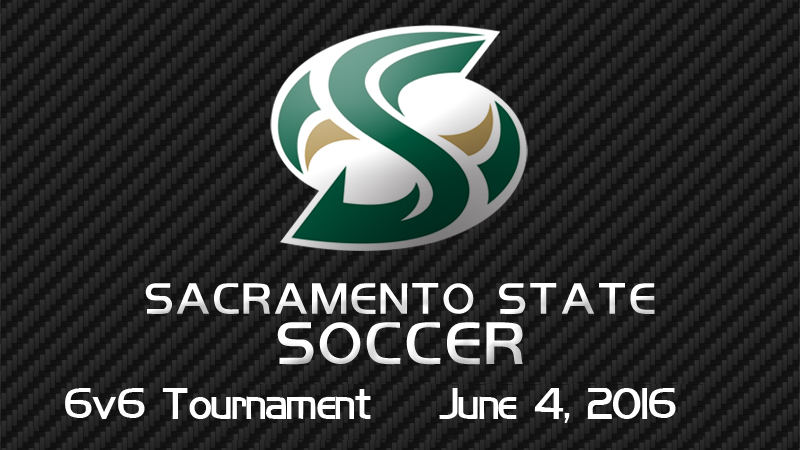 SACRAMENTO STATE 2016 6V6 SOCCER TOURNAMENT COMING JUNE 4