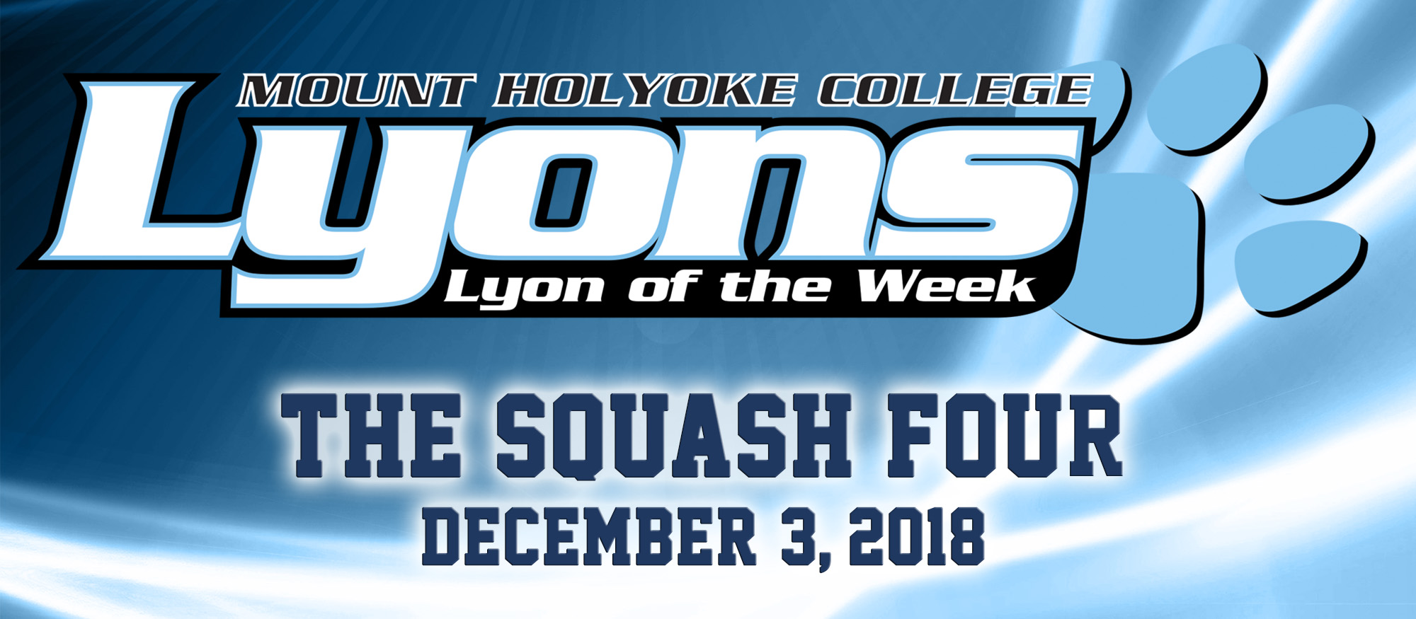 Lyon of the Week graphic for December 3, 2018 honoring Squash players Ragini Ghose, Nadindhi Udangawa, Mihiliya Kalahe Arachchige and Maeve Watts-Roy.
