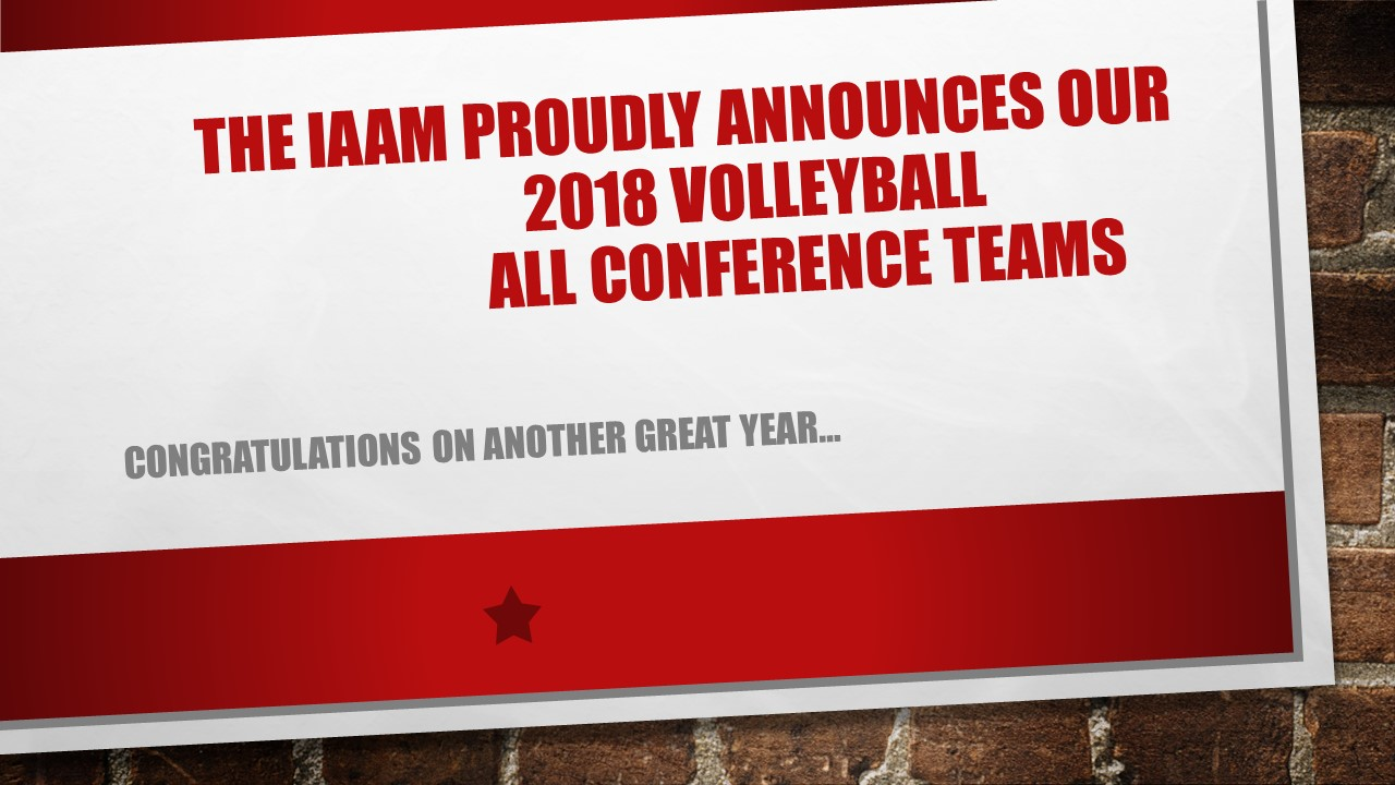 The IAAM proudly announces the 2018 All Conference Volleyball Teams