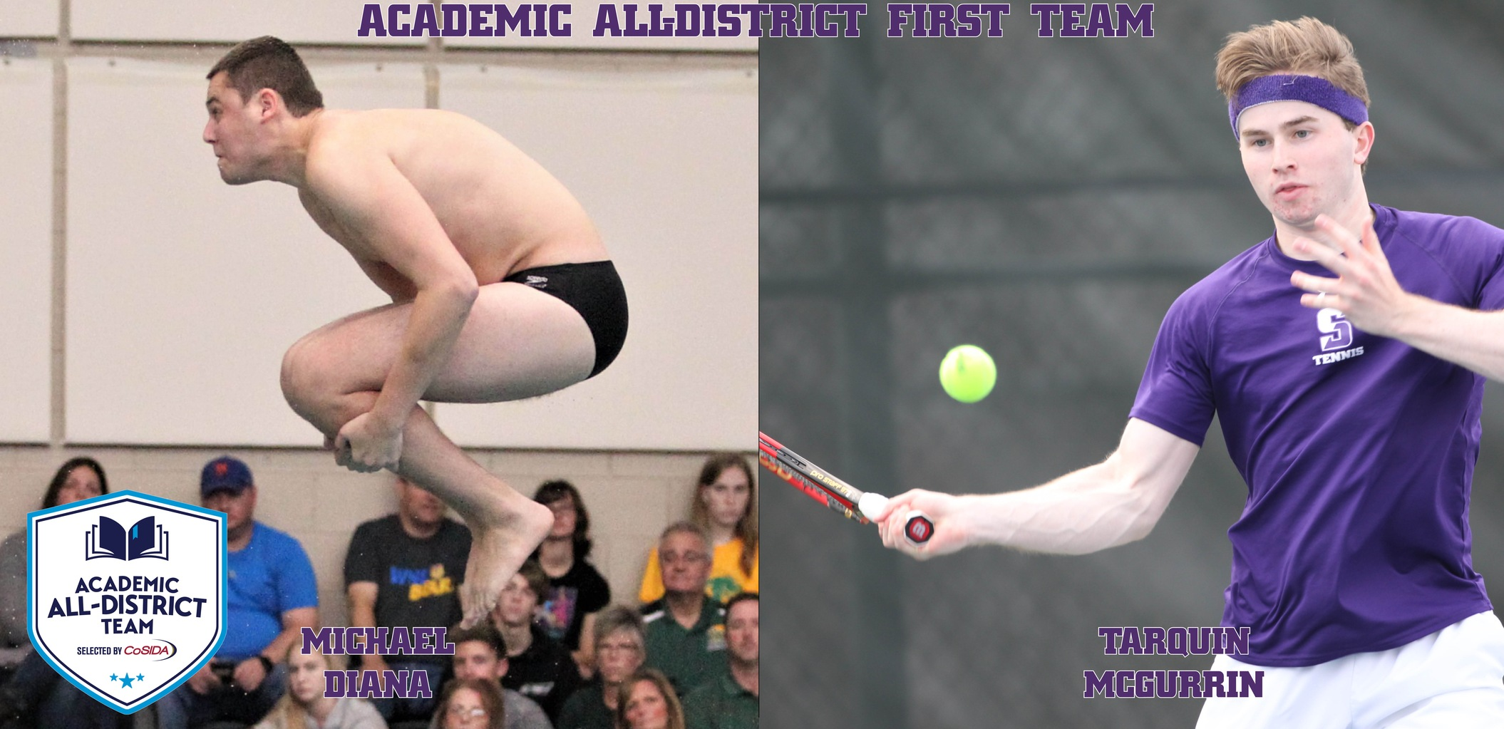 Senior Michael Diana of The University of Scranton men's swimming & diving team and junior Tarquin McGurrin of the men's tennis team earned CoSIDA Academic All-District First Team honors on Thursday.