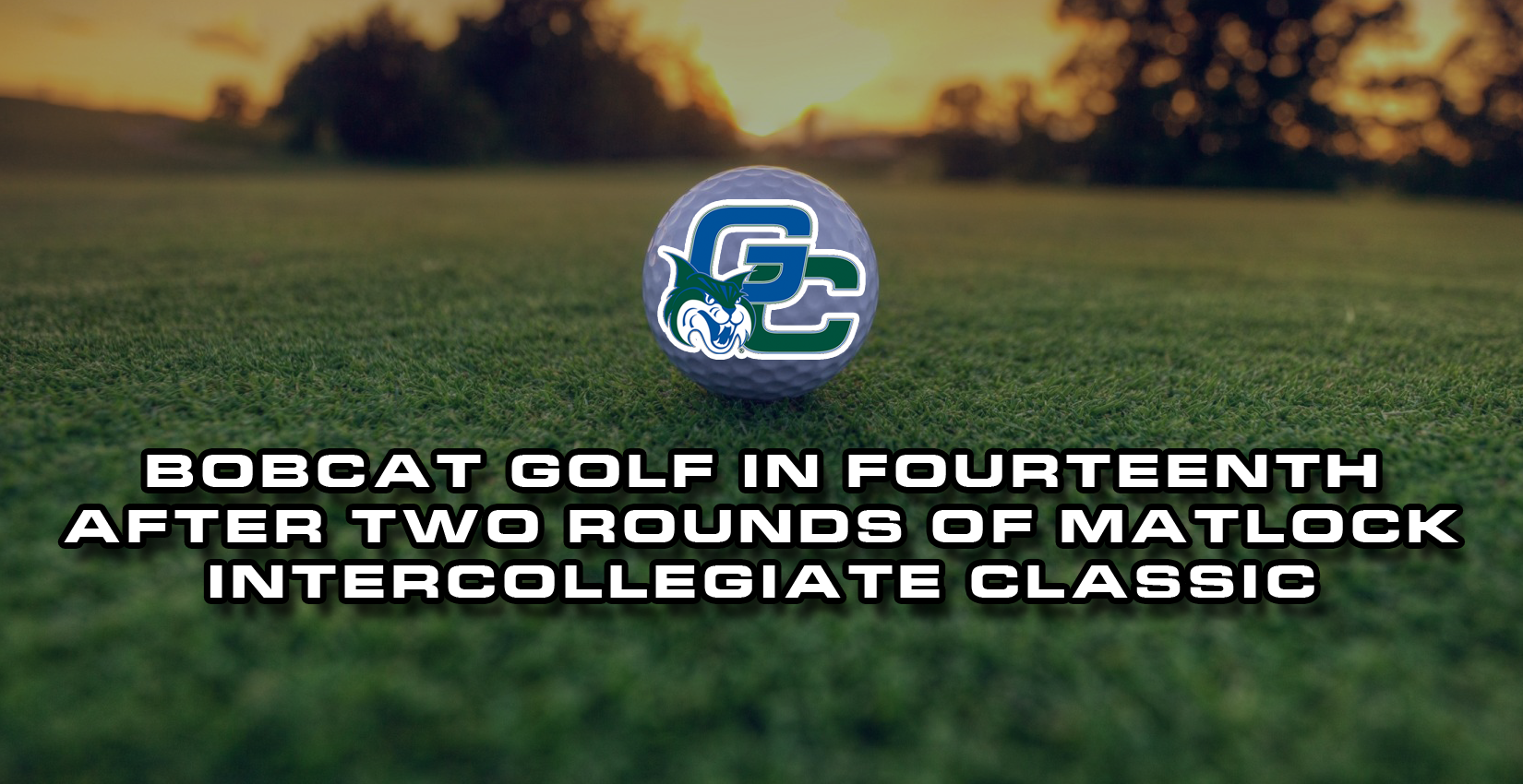 Bobcat Golf in Fourteenth After Two Rounds of Matlock Intercollegiate Classic