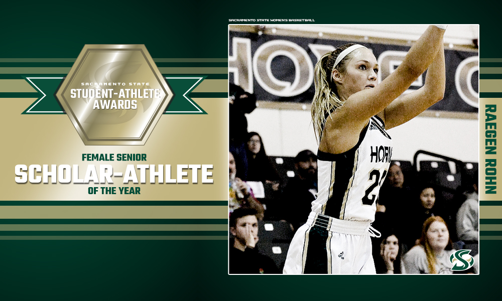 BASKETBALL'S RAEGEN ROHN NAMED SACRAMENTO STATE'S FEMALE SENIOR SCHOLAR-ATHLETE OF THE YEAR