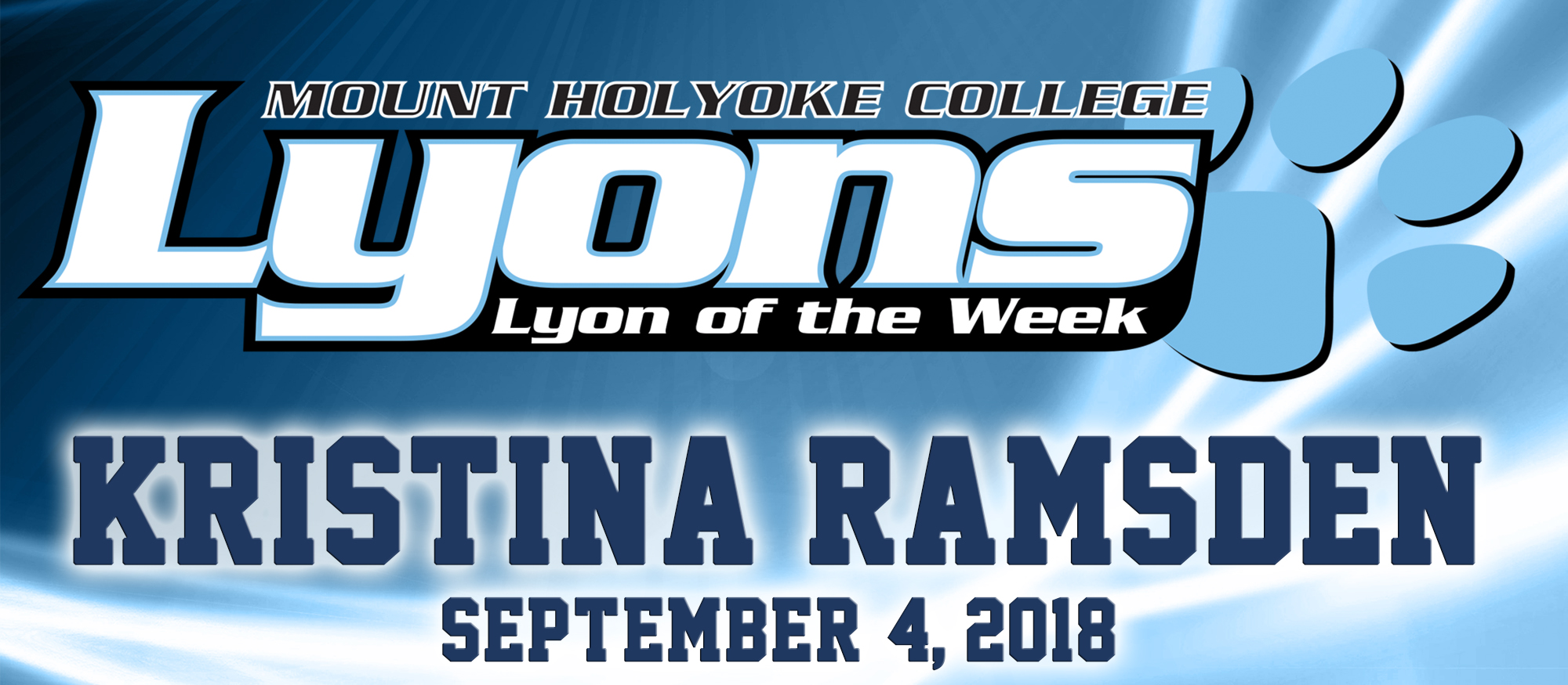 Graphic showcasing the Lyon of the Week. This week (9/4/18) honors senior field hockey player Kristina Ramsden, who played a role in all three goals in a 3-2 win at RPI, including two tallies of her own.