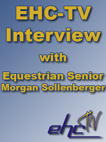 EHC-TV Interview With Equestrian Senior Morgan Sollenberger