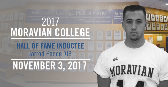 Jarrod Pence, Class of 2003, will be inducted into the Moravian College Hall of Fame on November 3, 2017.