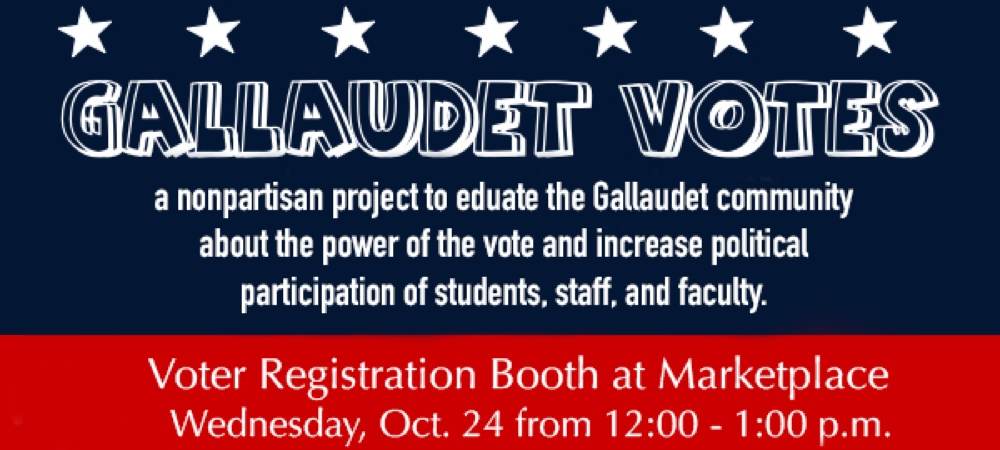 Gallaudet Votes graphic. Voter registration booth at marketplace on Wednesday, Oct. 24, from noon-1 p.m.