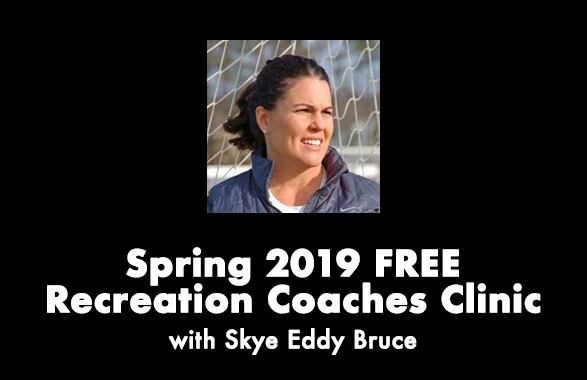Spring 2019 FREE Recreation Coaches Clinic with Skye Eddy Bruce