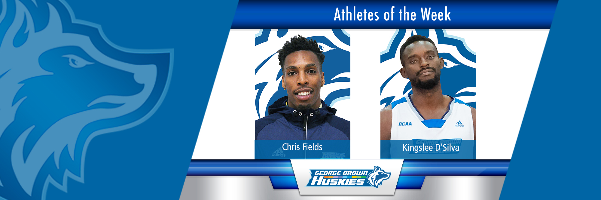 CHRIS FIELDS, KINGSLEE D'SILVA NAMED HUSKIES ATHLETE OF THE WEEK AFTER LEADING GEORGE BROWN TO TOURNAMENT WIN
