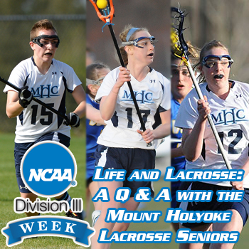 D3Week: Life & Lacrosse: A Q & A with the Mount Holyoke Lacrosse Senior Class
