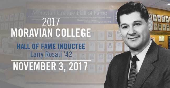 The late Larry Rosati '42 will be inducted into the Moravian College Hall of Fame on November 3, 2017.