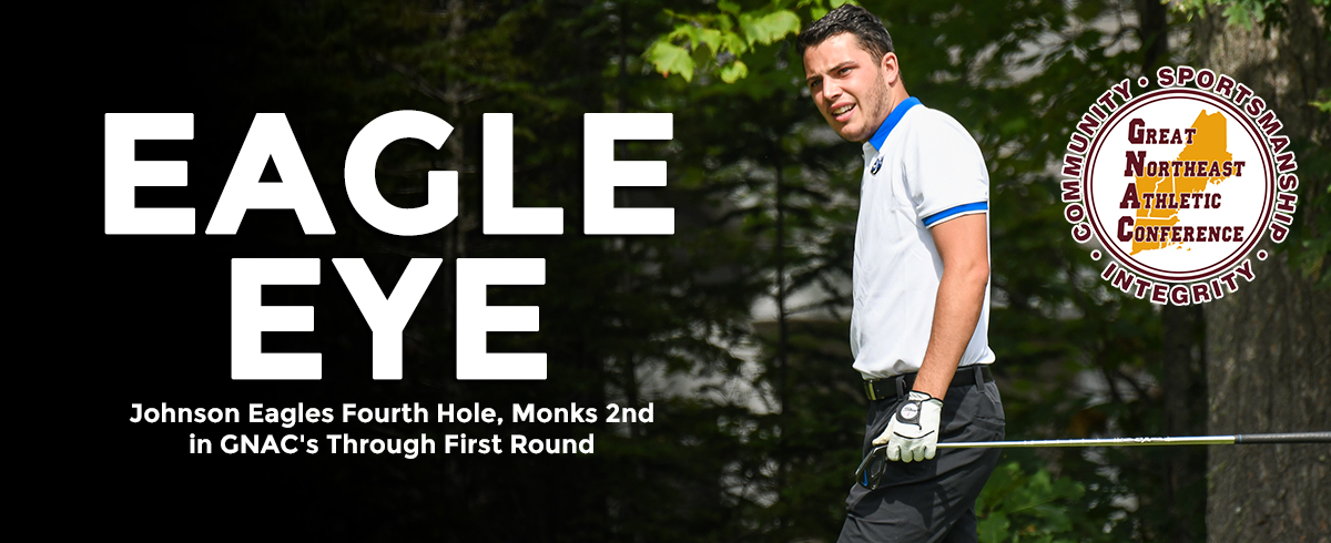 Johnson Eagles Fourth Hole, Monks Second in GNAC's Through First Round