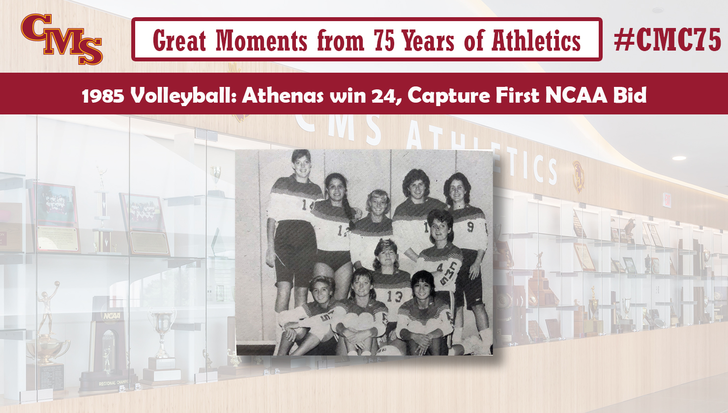 A team photo of the 1985 CMS volleyball team. Words over the photo read: Great Moments from 75 Years of Athletics, 1985 Volleyball: Athenas win 24, Capture First NCAA Bid