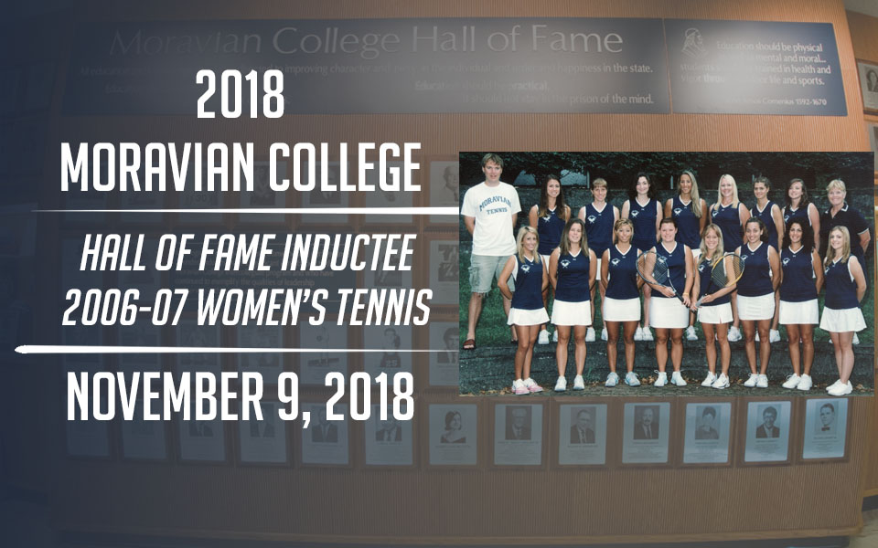 The 2006-07 Women's Tennis Team will be inducted into the Moravian Hall of Fame on November 9.