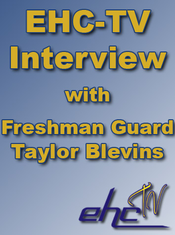 EHC-TV Interview with Freshman Guard Taylor Blevins