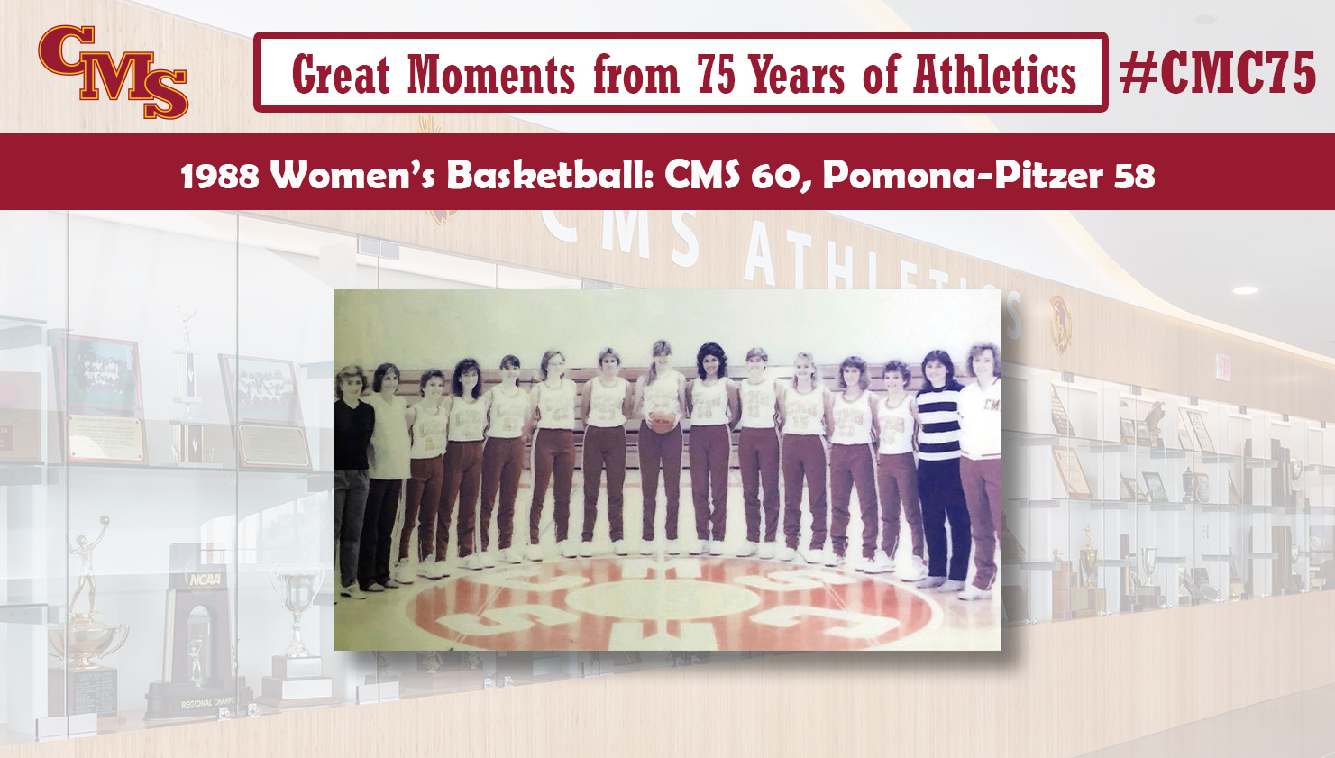 The 1988 CMS Women's Basketball team. Words over the photo read: Great Moments from 75 Years of Athletics. 1988 Women's Basketball: CMS 60, Pomona-Pitzer 58