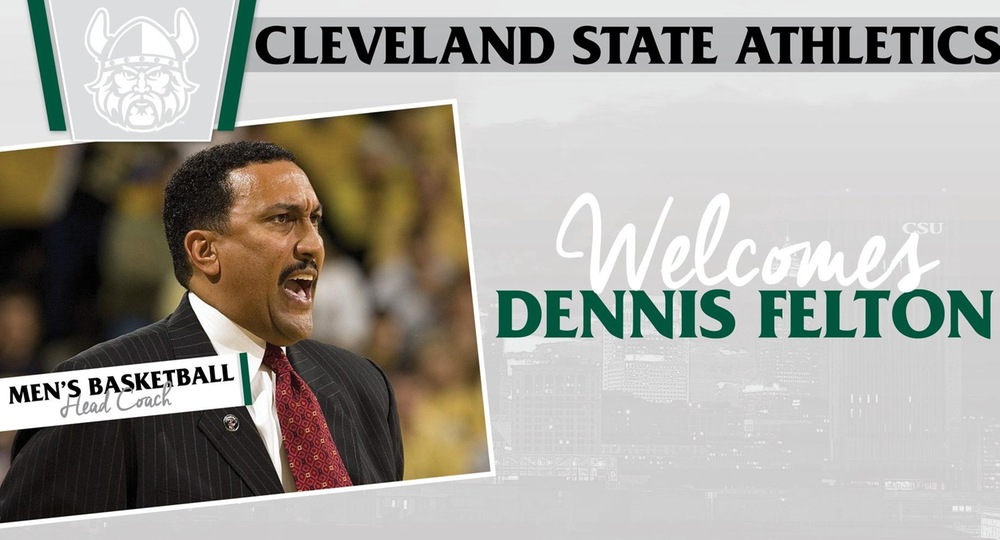 Dennis Felton Named Head Coach of Cleveland State Basketball