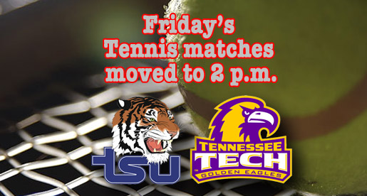 Tennis matches vs. TSU moved to 2 p.m. Friday; Final home action