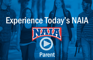 Experience Today's NAIA. Parent