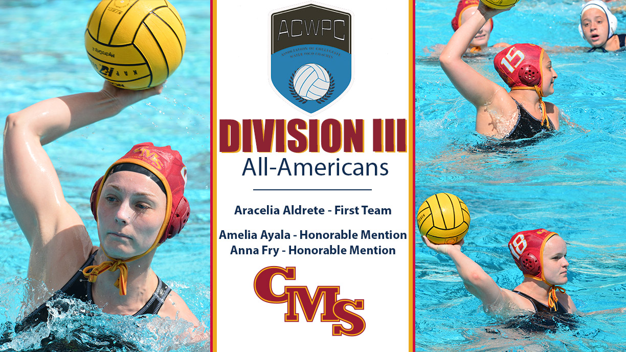 CMS Women's Water Polo All-Americans - Aracelia Aldrete (left), Amelia Ayala (top right) and Anna Fry (bottom right). Down the middle is an ACWPC logo with the words Division III All-Americans, Aracelia Aldrete - First Team, Amelia Ayala - Honorable Mention, Anna Fry - Honorable Mention