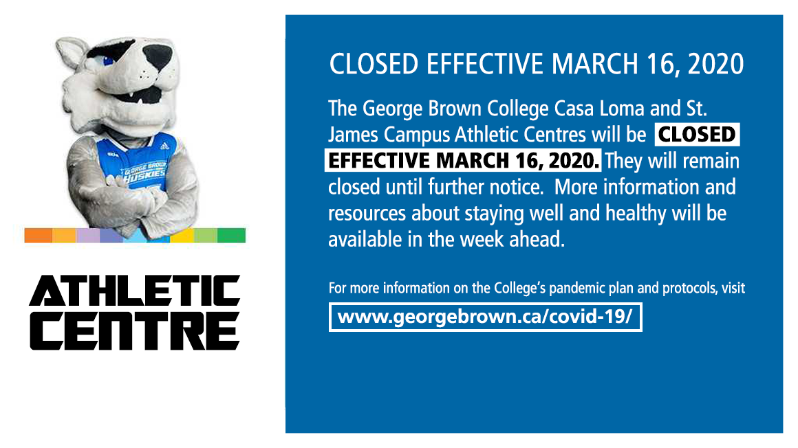 Casa Loma and St James campus Athletic Centres will be closed effective March 16th until further notice. More information and resources about staying well and healthy will be available in the week ahead. 