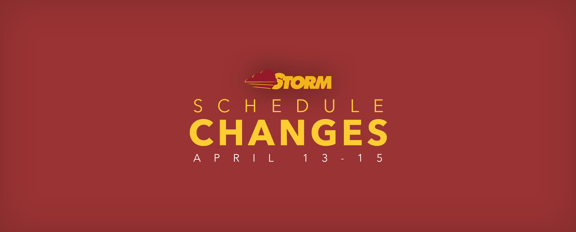 Schedule Changes: Weekend of April 13-15