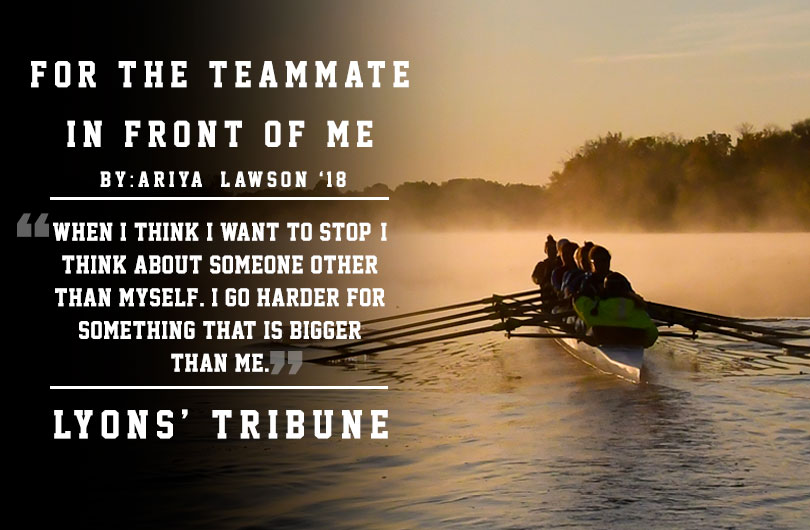 "Cover Photo for the Lyons' Tribune featuring senior rower Ariya Lawson's ""For the Teammate in Front of Me""."